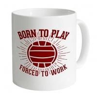 Born To Play Football Forced To Work Mug
