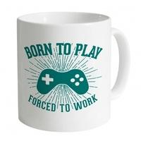 Born To Play Videogames Forced To Work Mug