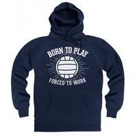 Born To Play Football Forced To Work Hoodie