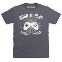 Born To Play Videogames Forced To Work T Shirt