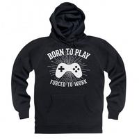Born To Play Videogames Forced To Work Hoodie