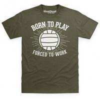 Born To Play Football Forced To Work T Shirt