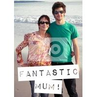 Fantastic Mum! | Photo Upload Mother\'s Day Card