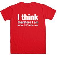 I Think Therefore I Am Not An X Factor Voter Men\'s T Shirt