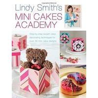 Lindy Smith\'s Mini Cakes Academy: Step-by-step expert cake decorating techniques for over 30 mini cake designs
