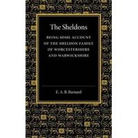The Sheldons Being Some Account of the Sheldon Family of Worcestershire and Warwickshire