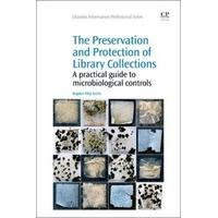 The Preservation and Protection of Library Collections A Practical Guide to Microbiological Controls